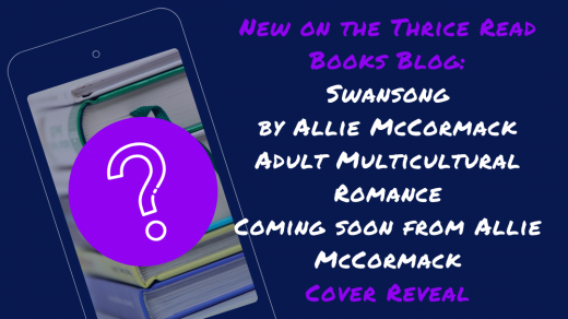 Thrice Read Books is pleased to present the new cover for Allie McCormack's SWANSONG, to be released March 4, 2019 - Multicultural Romance, Adult Contemporary Romance, OwnVoices, Diverse Books