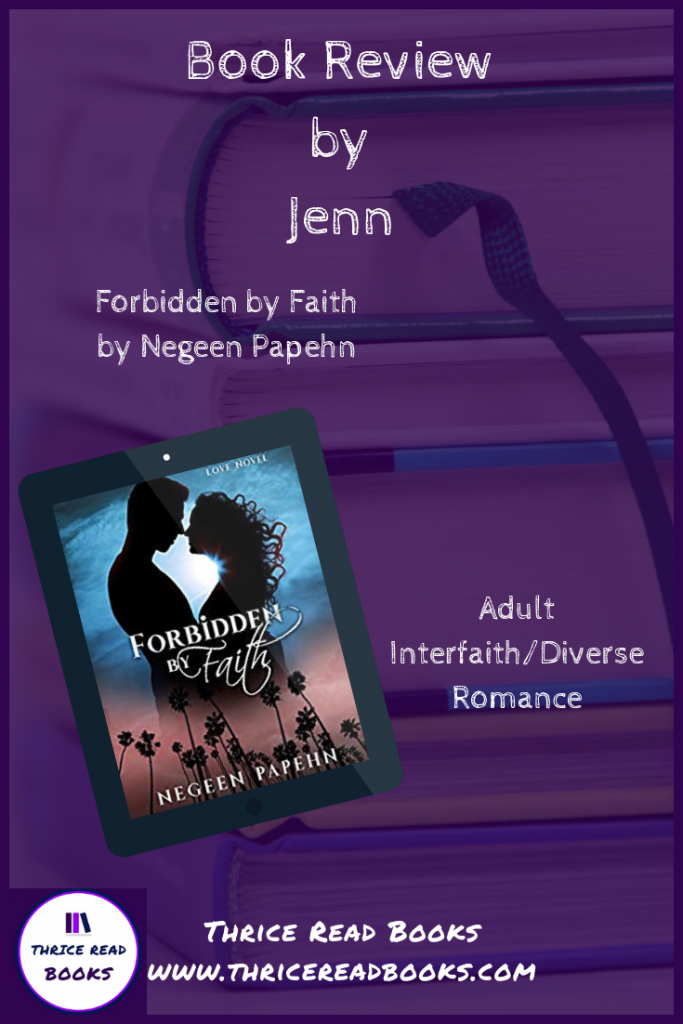 Thrice Read Books - Jenn reviews interfaith romance FORBIDDEN BY FAITH by Negeen Papehn - ownvoices, authors of color, multicultural, Iranian-American