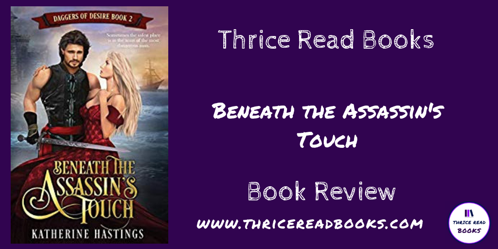 Jenn reviews BENEATH THE ASSASSIN'S TOUCH by Katherine Hastings, Book 2 in the Daggers of Desire series - historical romance - romance fiction - assassin fiction - adventure romance