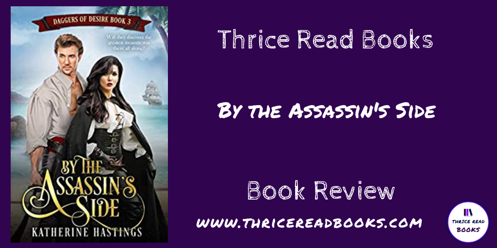 Jenn reviews book 3 in Katherine Hasting's Daggers of Desire series, BY THE ASSASSIN'S SIDE - historical romance - action adventure romance - pirates