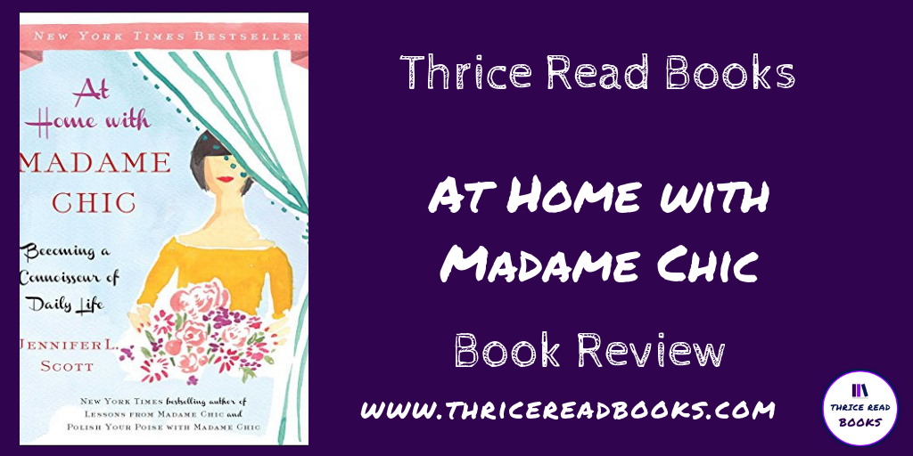Jenn reviews Jennifer Scott's AT HOME WITH MADAME CHIC, nonfiction home and personal style