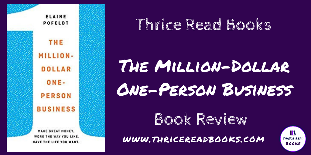 Jenn reviews Elaine Pofeldt's THE ONE-MILLION DOLLAR, ONE-PERSON BUSINESS on the Thrice Read Books Blog. Nonfiction, Business Books, Business Development