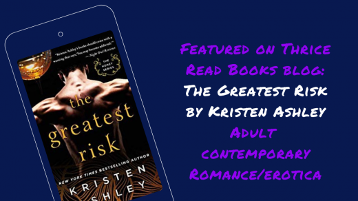 Jenn reviews her first Kristen Ashely book, The Greatest Risk - contemporary romance, BDSM, Erotica Romance