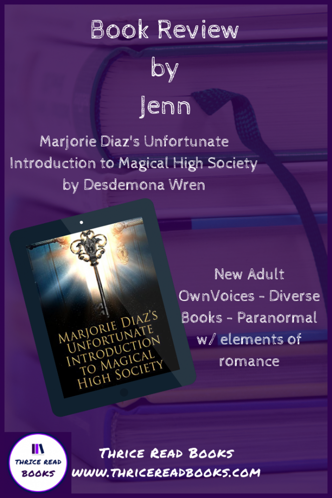 Jenn reviews Desdemona Wren's NA Paranormal Novel MARJORIE DIAZ'S UNFORTUNATE INTRODUCTION TO MAGICAL HIGH SOCIETY - diverse books - LGBTQA FIction