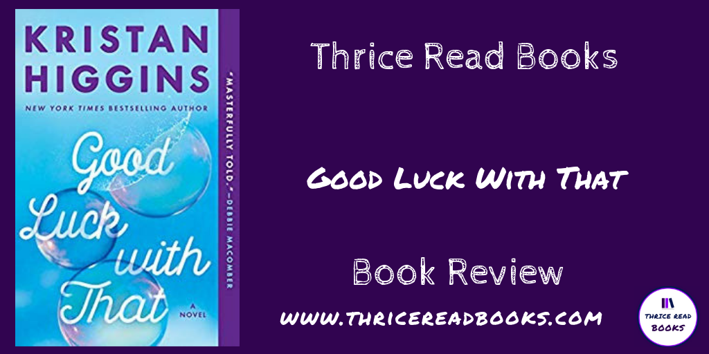 Jenn reviews Kristin Higgins' GOOD LUCK WITH THAT - Contemporary Women's Fiction with a dash of romance