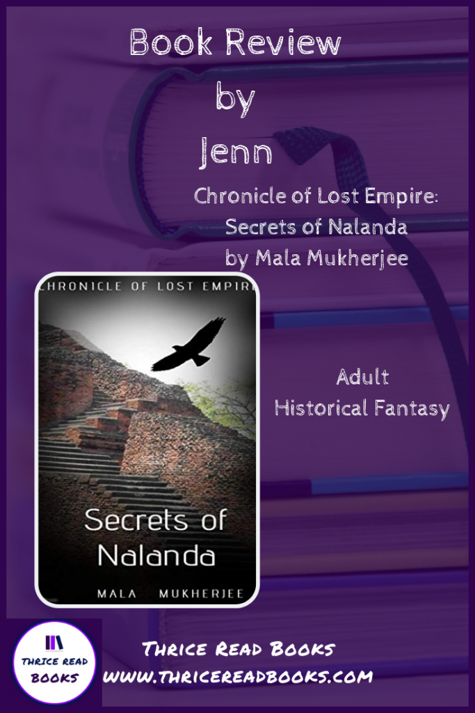 Jenn reviews the first book in Mala Mukherjee's historical fantasy series, Chronicle of Lost Empire: Secrets of Nalanda - India history, diverse fiction, fantasy fiction, historical mysteries