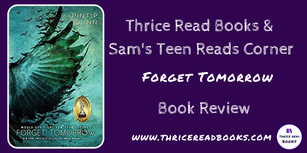 Tweet Sam's Teen Reads corner review of Forget Tomorrow by Pintip Dunn